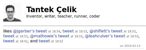 Tantek's website similarly has no context for these tweets, saying 'likes @jgarber's tweet at 18:54, tweet at 18:53, @shiflett's tweet at 18:53, tweet at 18:53, @mathowie's tweet at 18:53, @leahculver's tweet at 18:53, tweet at 18:52, and tweet at 18:52'